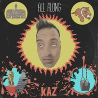 All Along — Kaz