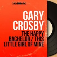 The Happy Bachelor / This Little Girl of Mine — Gary Crosby, Bunny Botkin et son orchestre