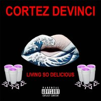 Living so Delicious — Cortez Devinci