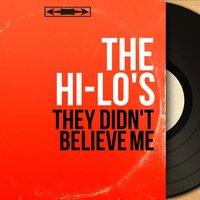 They Didn't Believe Me — The Hi-Lo's