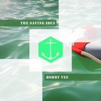 The Saving Idea — Bobby Vee