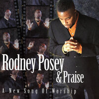 A New Song Of Worship — Rodney Posey & Praise