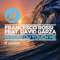 When You Touch Me — David Garza, Francesco Rossi