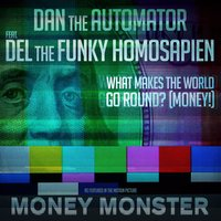 "What Makes the World Go Round? (Money!) [From the Motion Picture ""Money Monster""] — Del Tha Funkee Homosapien, Dan The Automator"