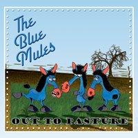 Out to Pasture — The Blue Mules