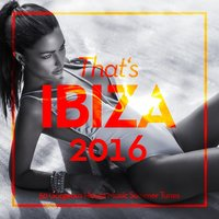 That's Ibiza 2016 (50 Gorgeous House Music Summer Tunes) — сборник