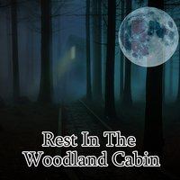 Rest in The Woodland Cabin — Sleepy Sounds, Deep Sleep Relaxation, All Night Sleeping Songs to Help You Relax, Trouble Sleeping Music Universe