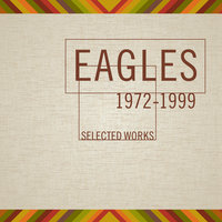 Selected Works (1972-1999) — Eagles