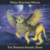 While Sleeping Watch — The Swisher Manzel Band