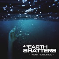 Indifference — As Earth Shatters