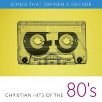 Songs That Defined a Decade, Vol. 2: Christian Hits of the 80's — сборник