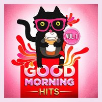 Good Morning Hits, Vol. 1 (Songs to Put You in a Good Mood) — Billboard Top 100 Hits, Ultimate Pop Hits!, Pop Hits for the Morning, Ultimate Pop Hits!, Billboard Top 100 Hits, Pop Hits for the Morning
