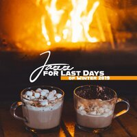Jazz for Last Days of Winter 2019: Relaxing Instrumental Jazz for Cold Evening by the Fireplace — Smooth Jazz Band, Smooth Jazz Park