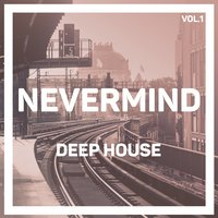 Nevermind Deep House, Vol. 1 — сборник