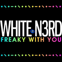 Freaky With You — White N3rd