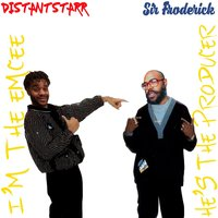 He's the Producer & I'm the Emcee — Distantstarr, Sir Froderick