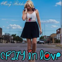 Crazy in Love — Mary Fletcher