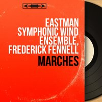 Marches — Frederick Fennell, Eastman Symphonic Wind Ensemble, Eastman Symphonic Wind Ensemble, Frederick Fennell