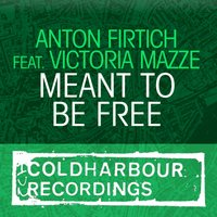 Meant to Be Free — Anton Firtich feat. Victoria Mazze, Anton Firtich & Victoria Mazze