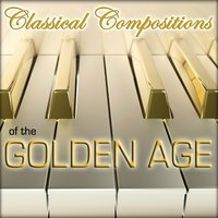 Piano Classical Compositions - Of the Golden Age — Relaxing Piano Music Consort & Musique Classique