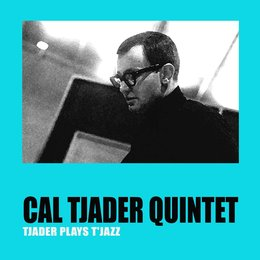 Tjader Plays T'Jazz — Cal Tjader Quintet