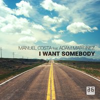I Want Somebody — Manuel Costa, Adam Martinez