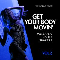 Get Your Body Movin' (25 Groovy House Shakers), Vol. 3 — сборник