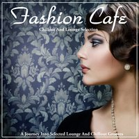 Fashion Cafe (A Journey into Selected Lounge and Chillout Grooves) — сборник
