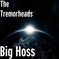Big Hoss — The Tremorheads