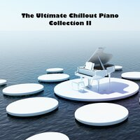 The Ultimate Chillout Piano Collection II — сборник