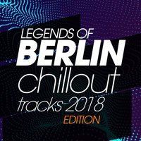 Legends of Berlin Chillout Tracks 2018 Edition — сборник