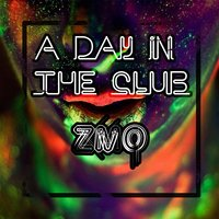 A Day in the Club — ZMO, Z-Mo