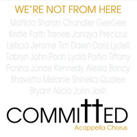 We're Not from Here — Committed Acappella Chorus