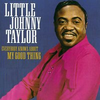 Everybody Knows About My Good Thing — Little Johnnie Taylor