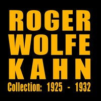 Collection: 1925 - 1932 — Roger Wolfe Kahn