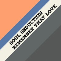 Remenber That Love — Soul Seduction
