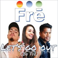 Let's Go out (Be Frē) — Fre
