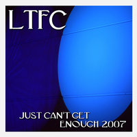 Just Can't Get Enough — LTFC