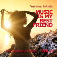 Music Is My Best Friend (20 Electronic Pearls), Vol. 3 — сборник