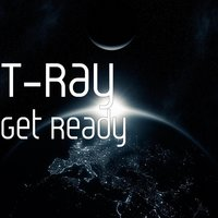 Get Ready — T-Ray