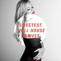 Sweetest Chill House Grooves, Vol. 1 — сборник