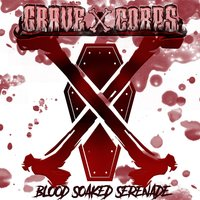 Blood Soaked Serenade — Grave Corps