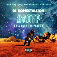 #AOTP (All Over The Place) — DJ Romestallion