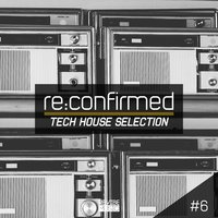 Re:Confirmed - Tech House Selection, Vol. 6 — сборник