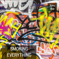 Smoking Everything — Rukq Man