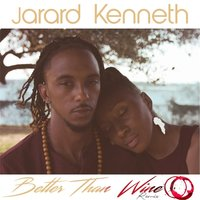 Better Than Wine — Jarard Kenneth