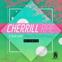 A Little Lovin' (Keeps the Doctor Away) - Dio Remixes — Cherrill Rae