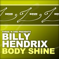 Body Shine — Three 'N One, Billy Hendrix