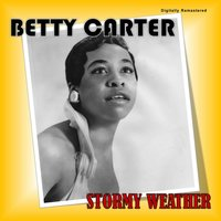 Stormy Weather — Betty Carter