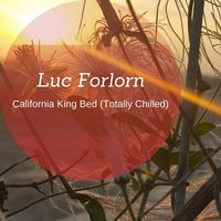 California King Bed (Totally Chilled) — Luc Forlorn